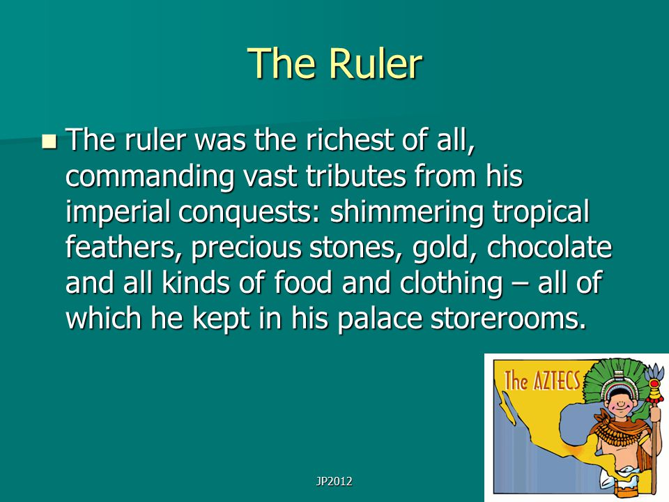 JP2012 Now use the information from this presentation and the other resources in the classroom to create an information sheet about either rich or poor aztecs to share with the rest of the class.