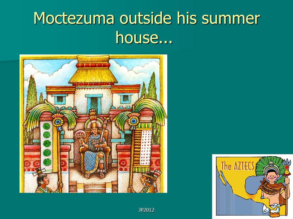 JP2012 Moctezuma outside his summer house... Moctezuma outside his summer house...