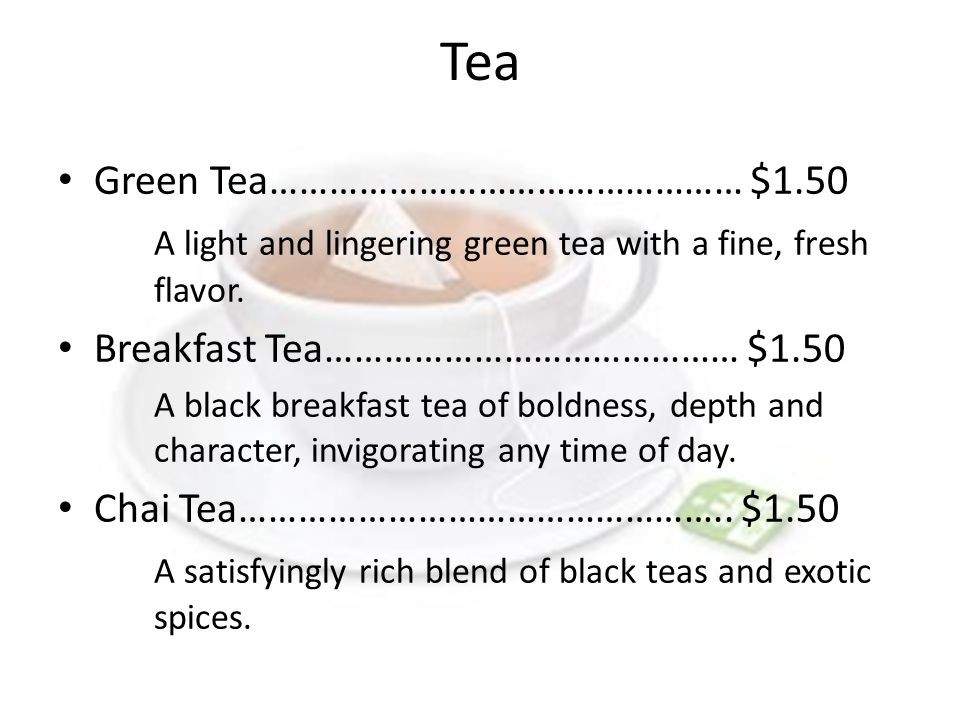 Tea Green Tea………………………………………… $1.50 A light and lingering green tea with a fine, fresh flavor.