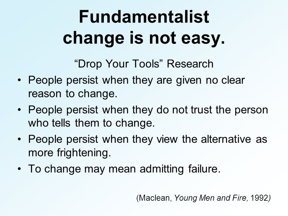 Fundamentalist change is not easy.