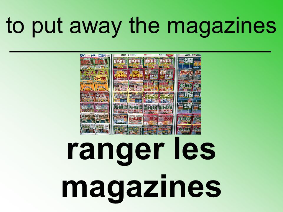 ranger les magazines to put away the magazines
