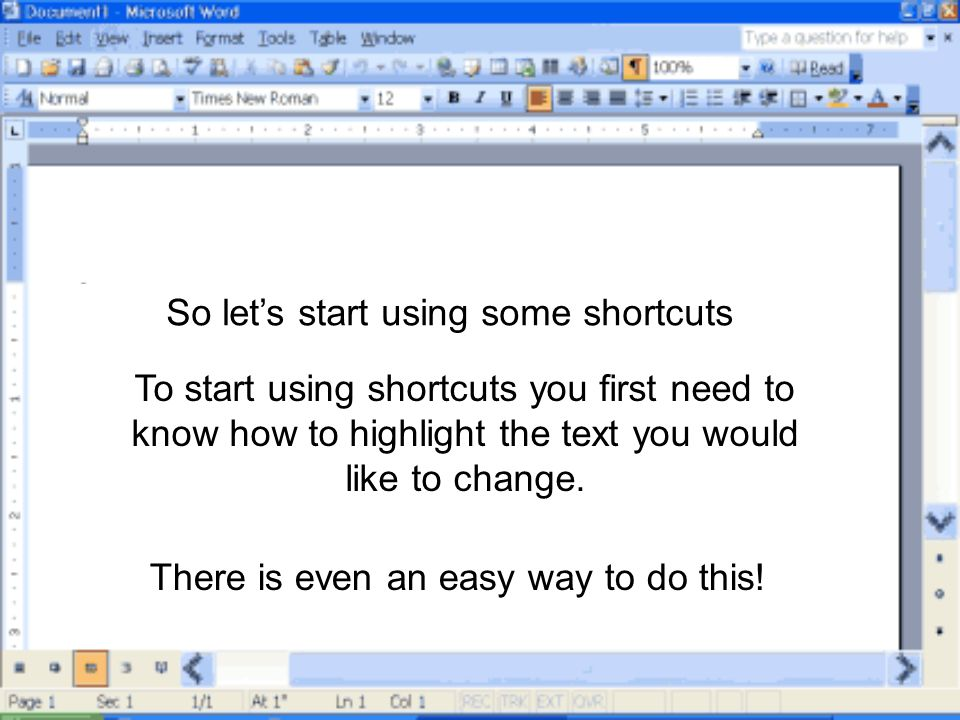 So let's start using some shortcuts To start using shortcuts you first need to know how to highlight the text you would like to change.