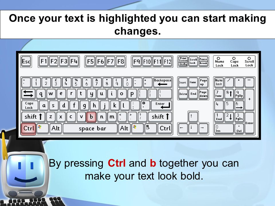 Once your text is highlighted you can start making changes.