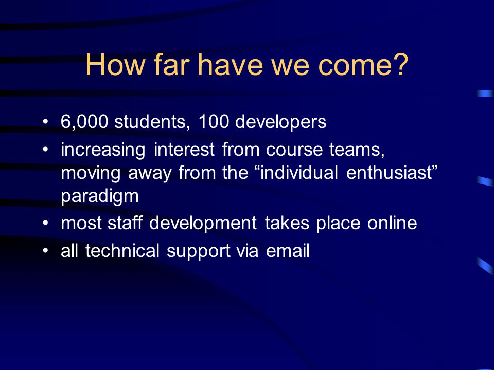 "How far have we come? 6,000 students, 100 developers increasing interest from course teams, moving away from the ""individual enthusiast"" paradigm most"