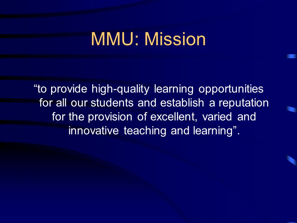 "MMU: Mission ""to provide high-quality learning opportunities for all our students and establish a reputation for the provision of excellent, varied an"