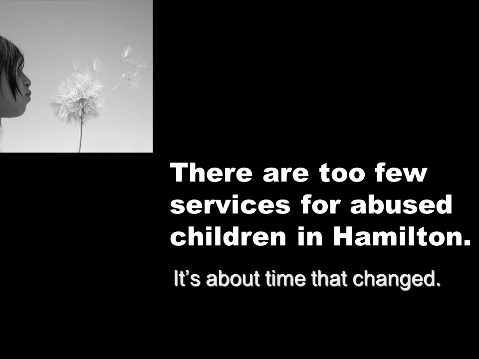There are too few services for abused children in Hamilton.