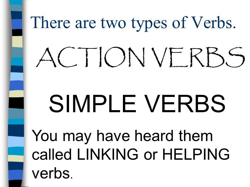 Action verbs make action sentences. Simple Verbs make description Sentences.