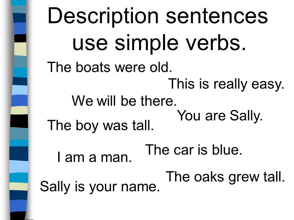 Description sentences use simple verbs.The car is blue.