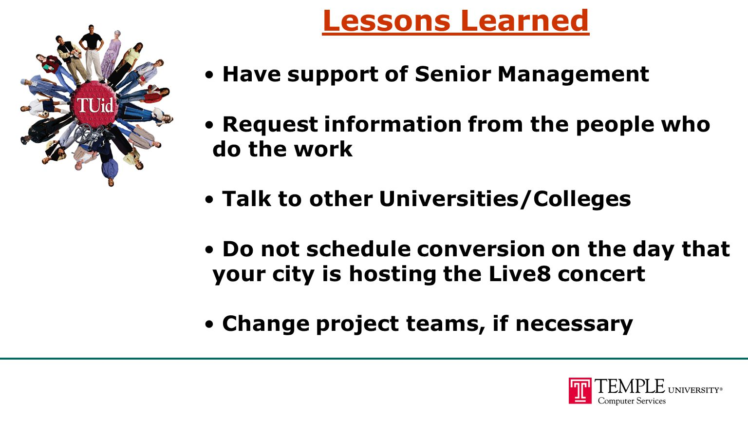 Have support of Senior Management Request information from the people who do the work Talk to other Universities/Colleges Do not schedule conversion o