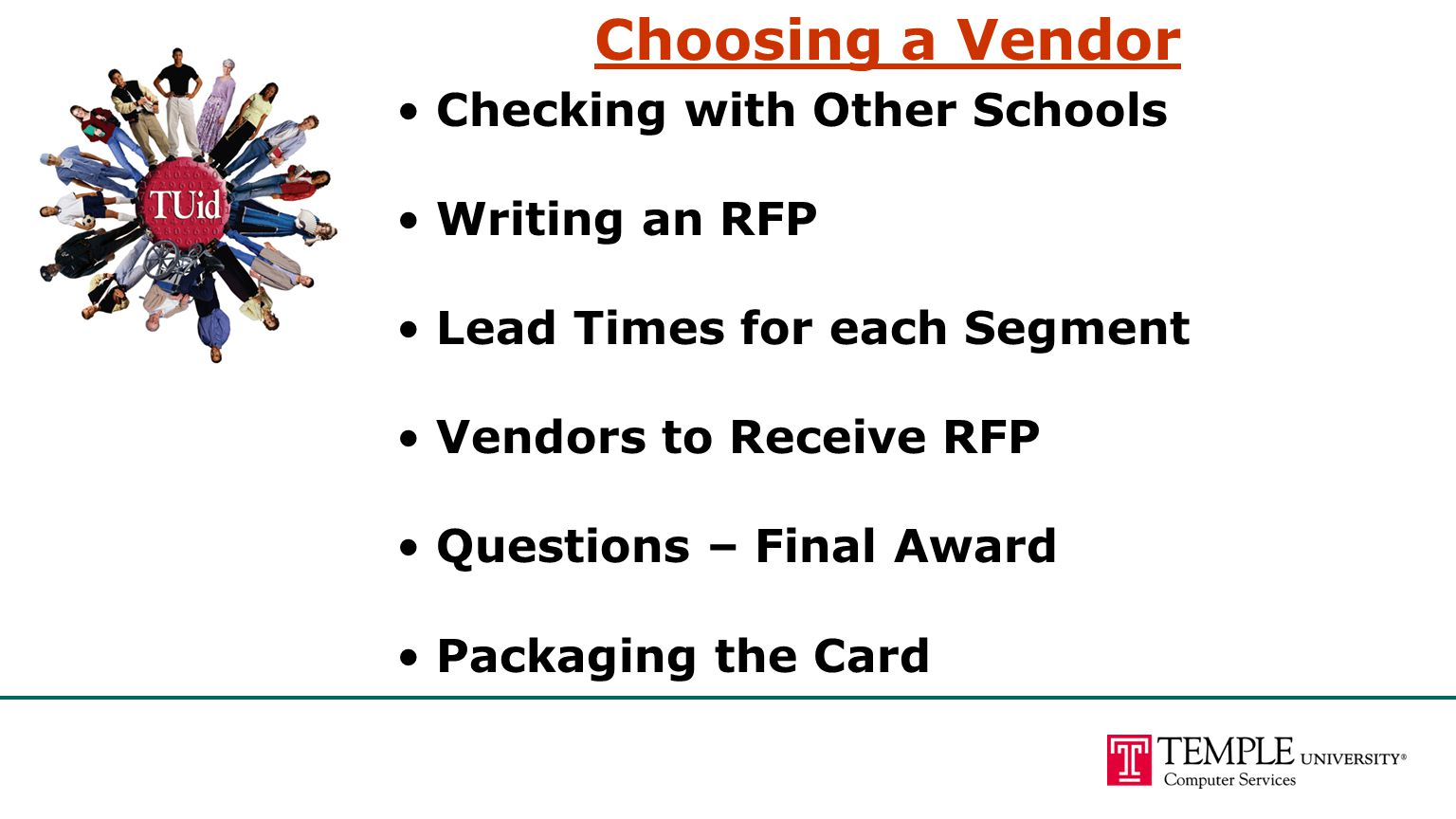 Choosing a Vendor Checking with Other Schools Writing an RFP Lead Times for each Segment Vendors to Receive RFP Questions – Final Award Packaging the