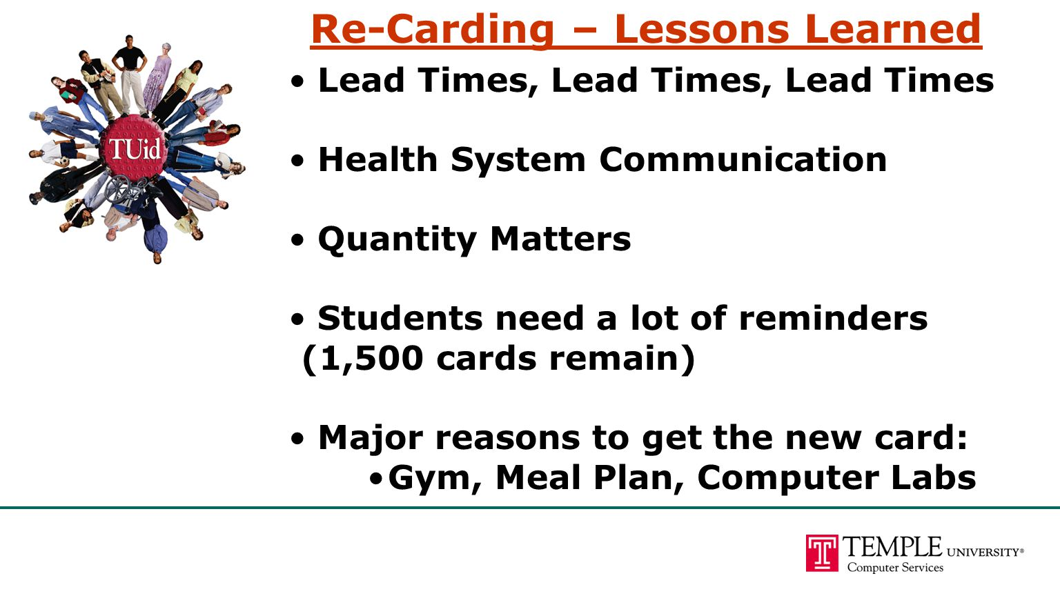 Re-Carding – Lessons Learned Lead Times, Lead Times, Lead Times Health System Communication Quantity Matters Students need a lot of reminders (1,500 c