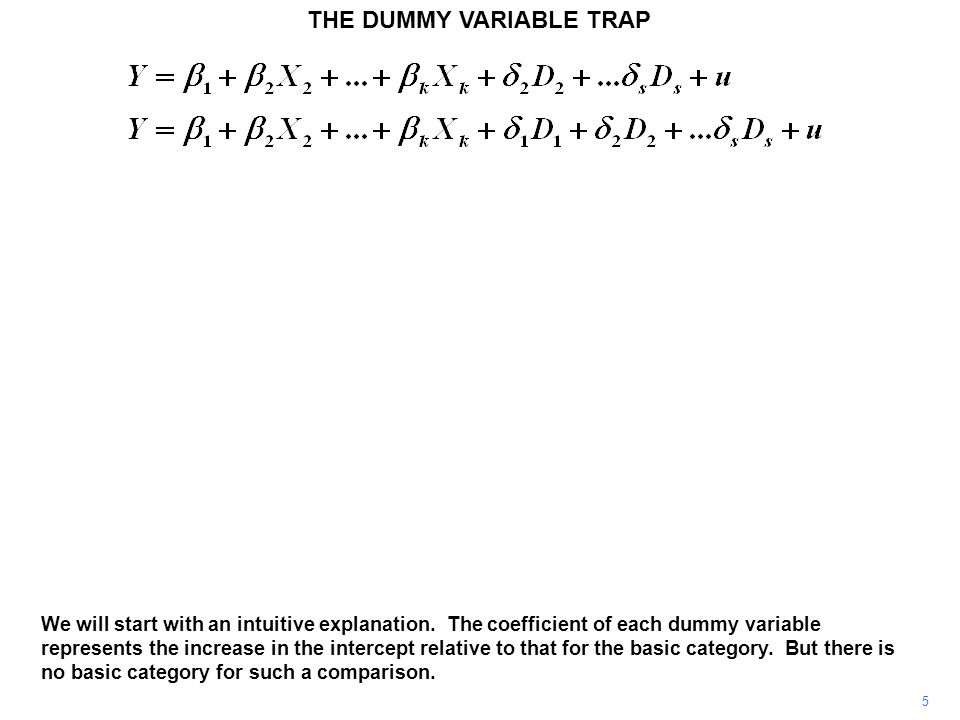 THE DUMMY VARIABLE TRAP 6  1 represents the fixed component of Y for the basic category.