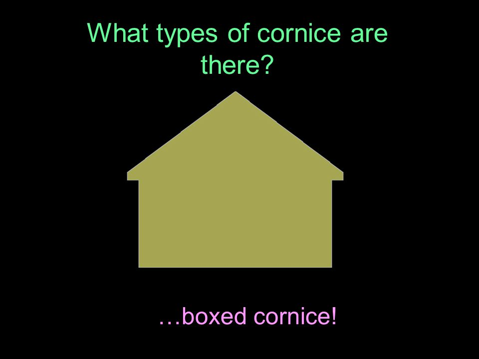 What types of cornice are there? …boxed cornice!