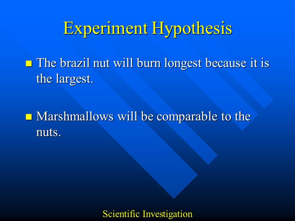 Research Internet Google Search provided Several Different Experiment Types Internet Google Search provided Several Different Experiment Types Keywords: Science Experiment Nuts Keywords: Science Experiment Nuts –1,120,000 results in 0.11 seconds Chose the following as a basis: Chose the following as a basis: http://www.woodrow.org/teachers/chemistry/institutes/198 8/foodheat.html Scientific Investigation