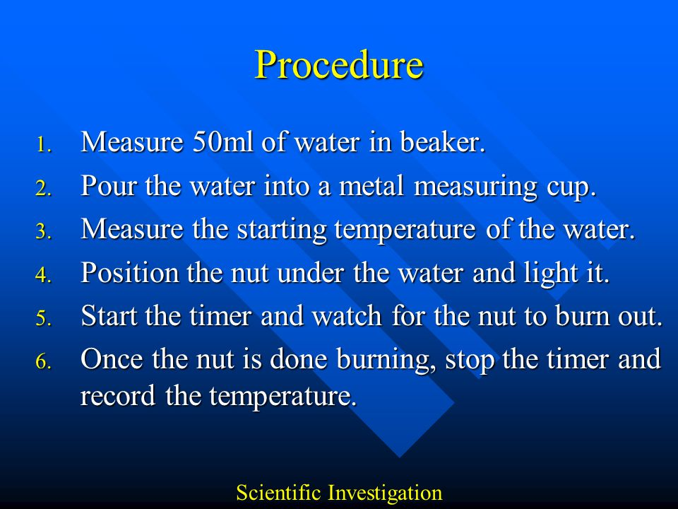 The Experiment (1) Scientific Investigation Precisely Measuring The Water The Nuts Observing the Process