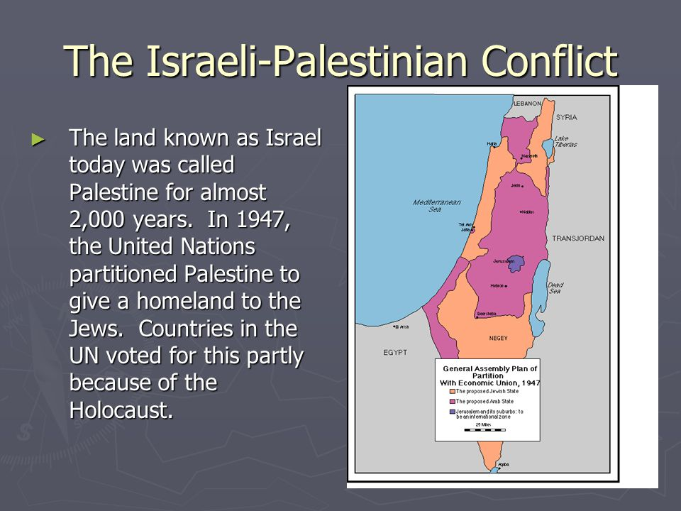 The Israeli-Palestinian Conflict ► The land known as Israel today was called Palestine for almost 2,000 years. In 1947, the United Nations partitioned