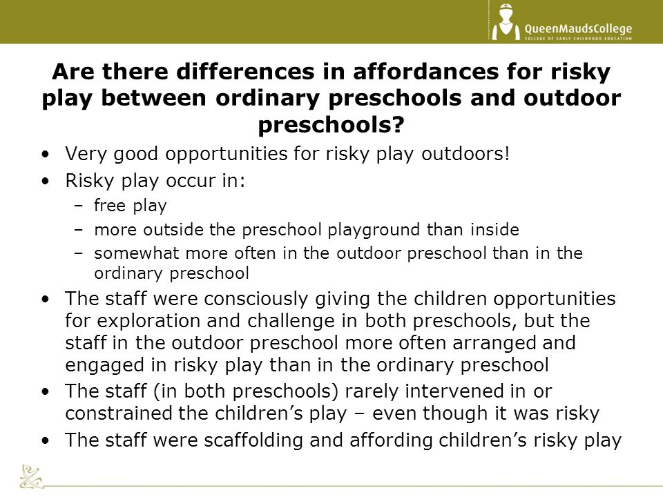 Are there differences in affordances for risky play between ordinary preschools and outdoor preschools? Very good opportunities for risky play outdoor