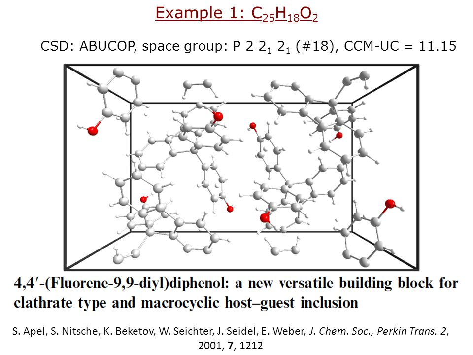 Example 1: C 25 H 18 O 2 CSD: ABUCOP, space group: P 2 2 1 2 1 (#18), CCM-UC = 11.15 S.