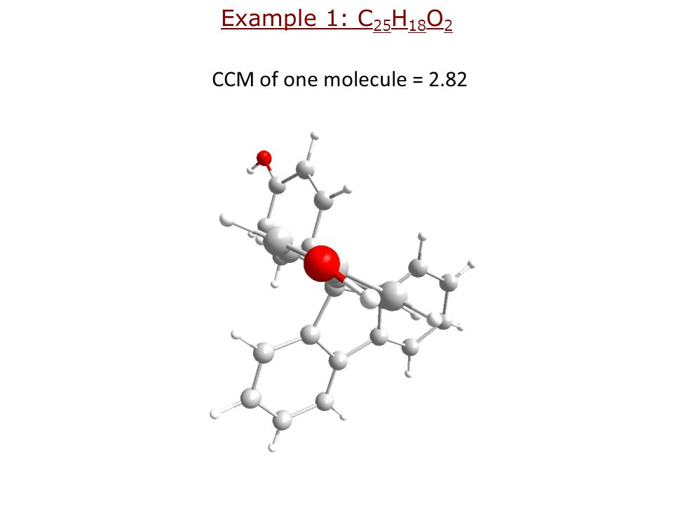 CCM of one molecule = 2.82 Example 1: C 25 H 18 O 2