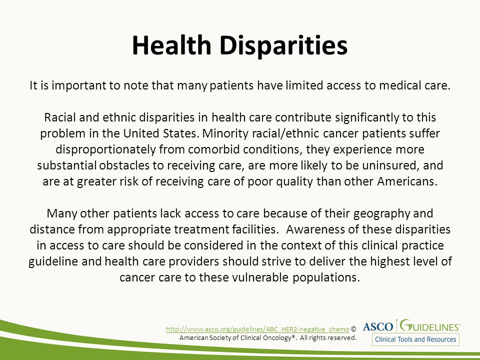 Health Disparities It is important to note that many patients have limited access to medical care. Racial and ethnic disparities in health care contri