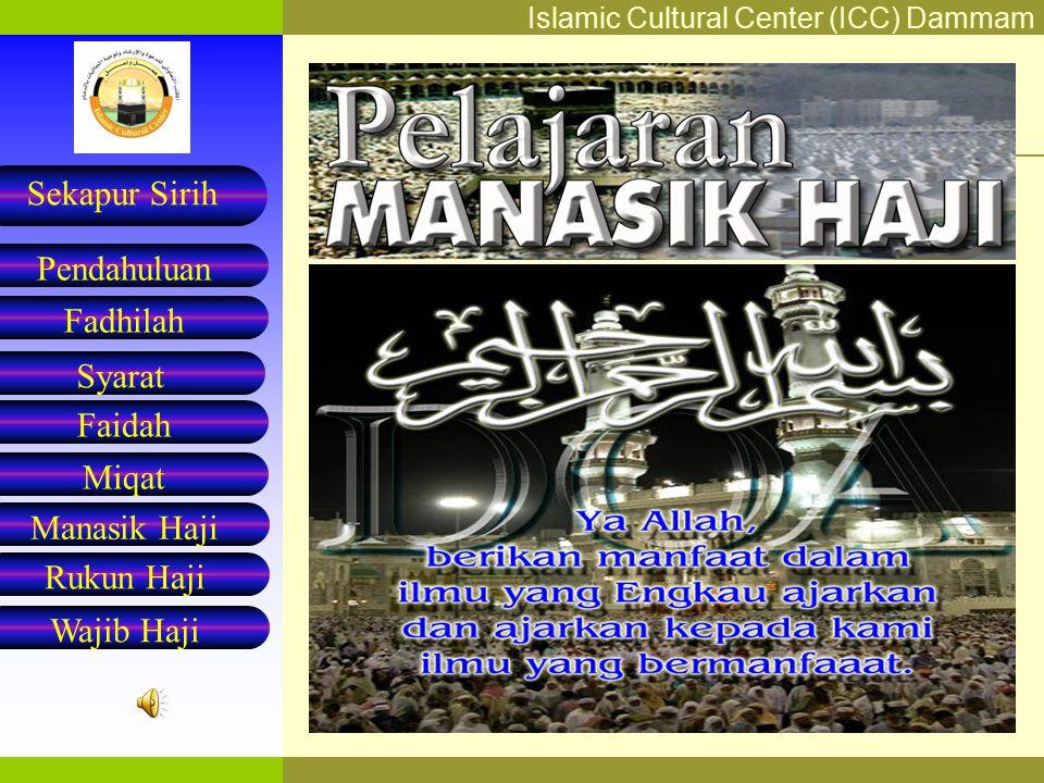 Islamic Cultural Center (ICC) Dammam Fadhilah Syarat Faidah Miqat Pendahuluan Sekapur Sirih Manasik Haji Rukun Haji Wajib Haji Perlu Diketahui Menghajikan orang lain.