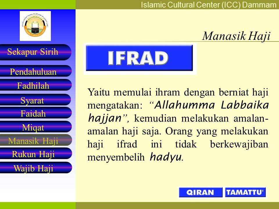 Islamic Cultural Center (ICC) Dammam Fadhilah Syarat Faidah Miqat Pendahuluan Sekapur Sirih Manasik Haji Rukun Haji Wajib Haji Manasik Haji Manasik ha