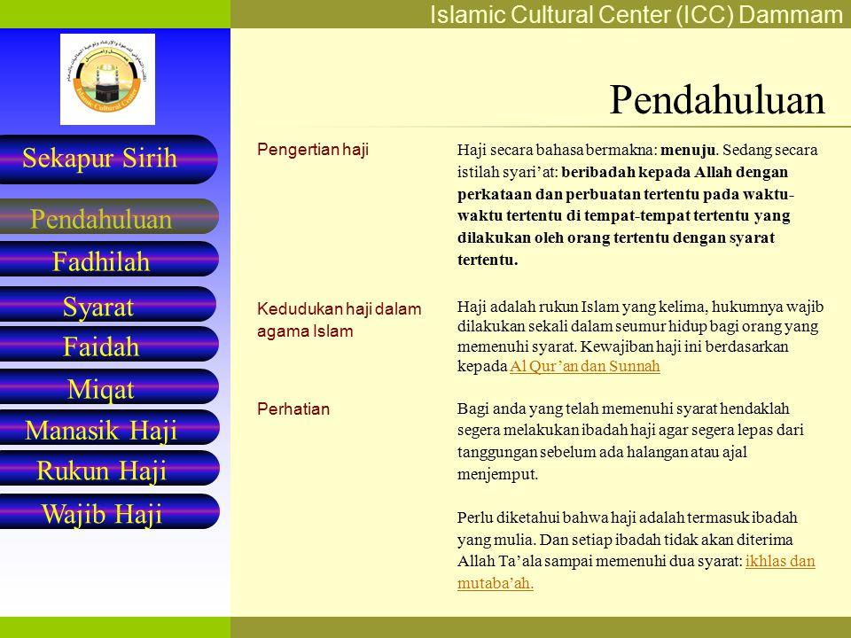 Islamic Cultural Center (ICC) Dammam Fadhilah Syarat Faidah Miqat Pendahuluan Sekapur Sirih Manasik Haji Rukun Haji Wajib Haji Pengertian haji Kedudukan haji dalam agama Islam Perhatian Haji secara bahasa bermakna: menuju.
