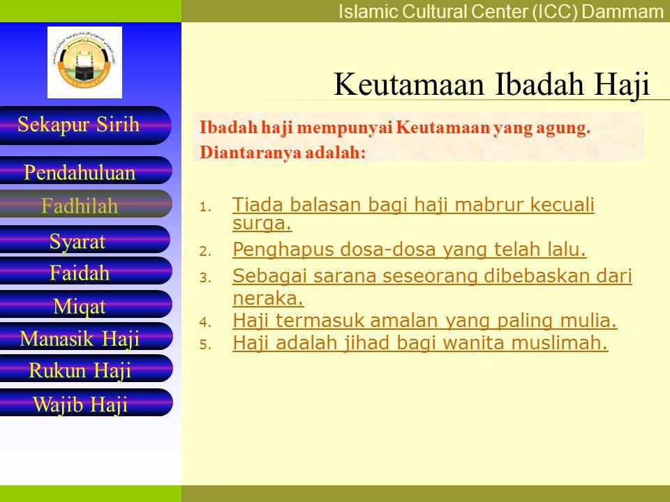 Islamic Cultural Center (ICC) Dammam Fadhilah Syarat Faidah Miqat Pendahuluan Sekapur Sirih Manasik Haji Rukun Haji Wajib Haji Ibadah haji mempunyai Keutamaan yang agung.