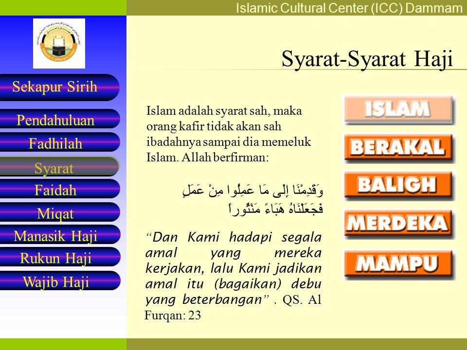 Islamic Cultural Center (ICC) Dammam Fadhilah Syarat Faidah Miqat Pendahuluan Sekapur Sirih Manasik Haji Rukun Haji Wajib Haji Syarat-Syarat Haji Islam adalah syarat sah, maka orang kafir tidak akan sah ibadahnya sampai dia memeluk Islam.