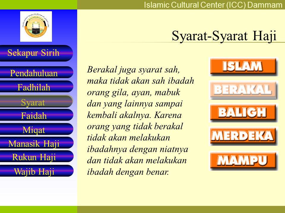 Islamic Cultural Center (ICC) Dammam Fadhilah Syarat Faidah Miqat Pendahuluan Sekapur Sirih Manasik Haji Rukun Haji Wajib Haji Nabi shallallahu 'alaihi wa sallam bersabda: مَا مِنْ يَوْمٍ أَكْثَرَ مِنْ أَنْ يُعْتِقَ اللَّهُ فِيهِ عَبْدًا مِنَ النَّار مِنْ يَوْمِ عَرَفَةَ Tiada suatu haripun yang di situ Allah membebaskan hamba-Nya dari neraka lebih banyak dari hari Arafah .