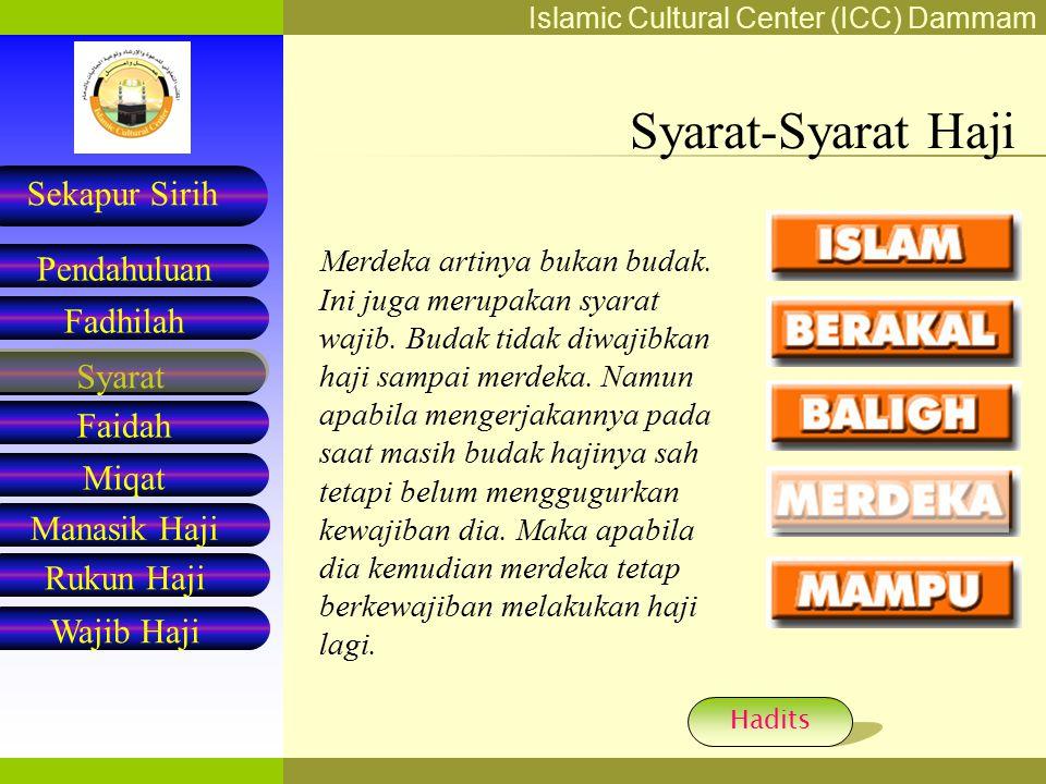 Islamic Cultural Center (ICC) Dammam Fadhilah Syarat Faidah Miqat Pendahuluan Sekapur Sirih Manasik Haji Rukun Haji Wajib Haji Syarat-Syarat Haji Merdeka artinya bukan budak.