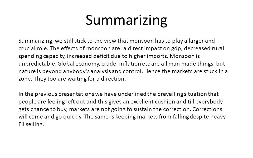 Summarizing Summarizing, we still stick to the view that monsoon has to play a larger and crucial role.