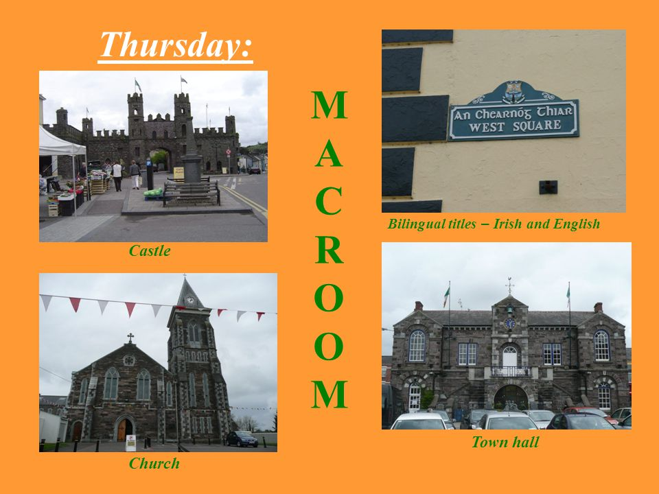 Thursday: MACROOMMACROOM Castle Bilingual titles – Irish and English Church Town hall