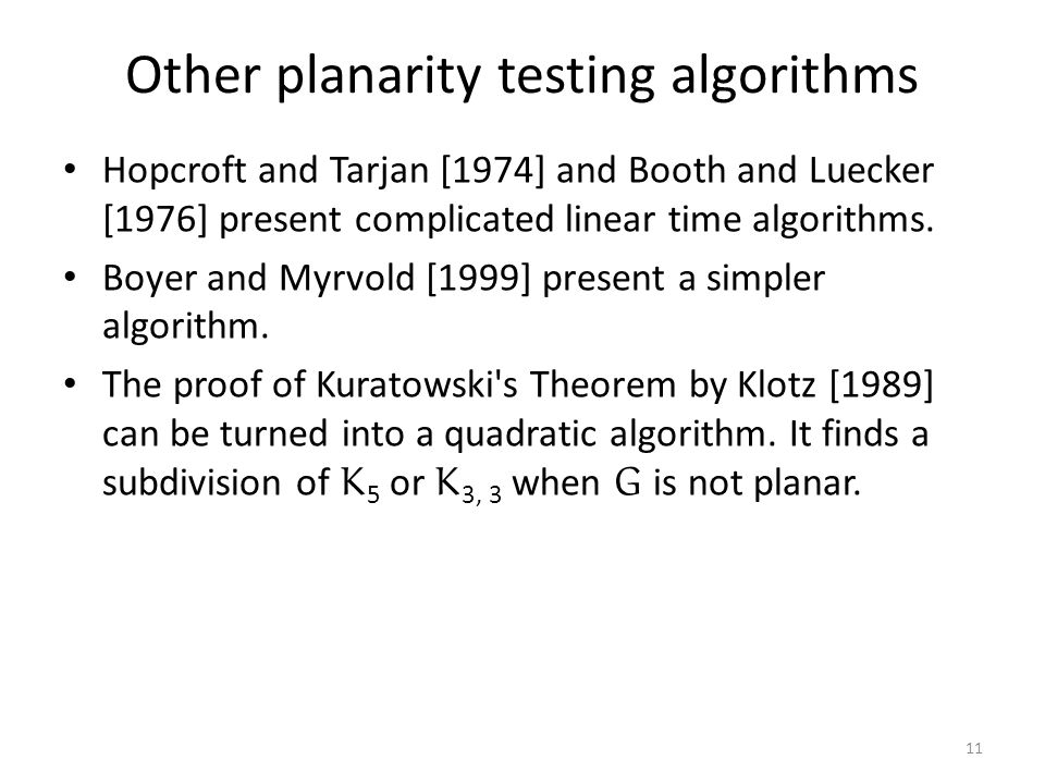 Other planarity testing algorithms Hopcroft and Tarjan [1974] and Booth and Luecker [1976] present complicated linear time algorithms.