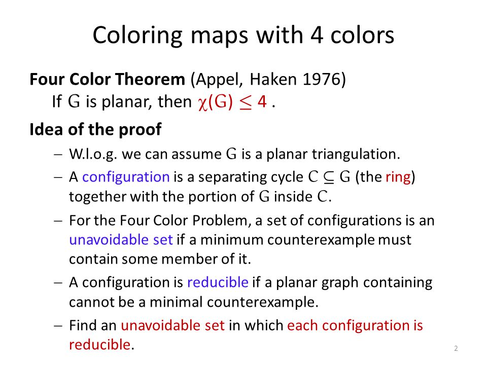 Coloring maps with 4 colors Four Color Theorem (Appel, Haken 1976) If G is planar, then  ( G ) · 4.
