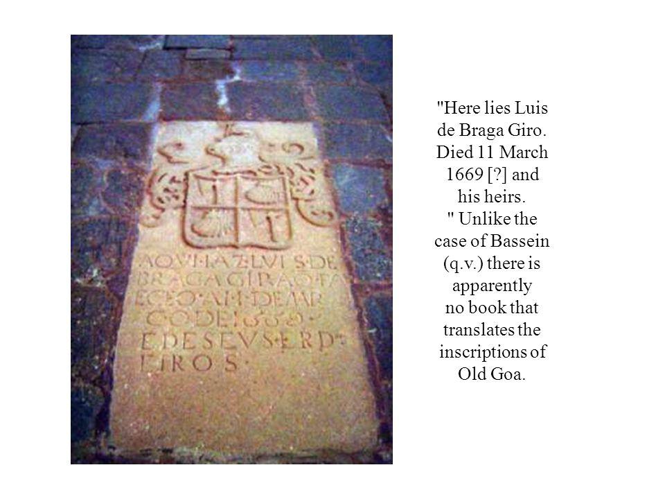 Here lies Luis de Braga Giro.Died 11 March 1669 [?] and his heirs.