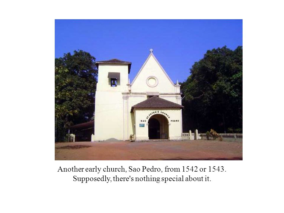 Another early church, Sao Pedro, from 1542 or 1543. Supposedly, there s nothing special about it.