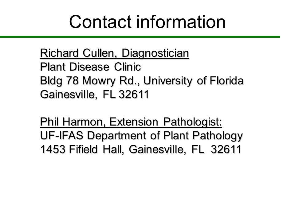 Contact information Richard Cullen, Diagnostician Plant Disease Clinic Bldg 78 Mowry Rd., University of Florida Gainesville, FL 32611 Phil Harmon, Ext