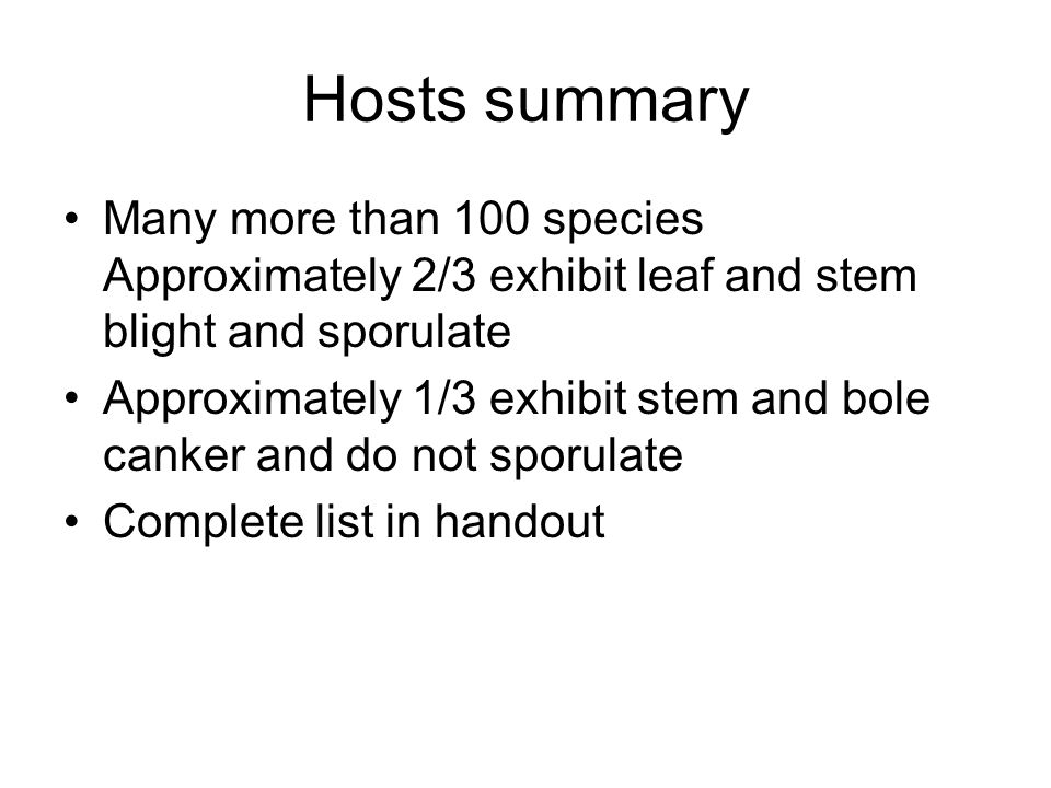 Hosts summary Many more than 100 species Approximately 2/3 exhibit leaf and stem blight and sporulate Approximately 1/3 exhibit stem and bole canker a
