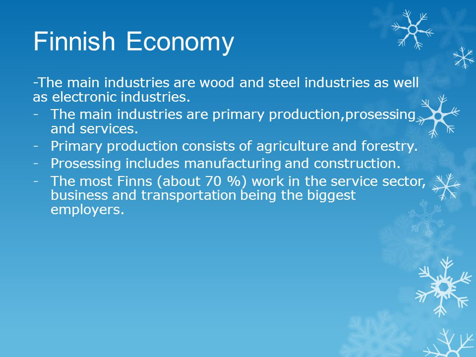 Finnish Economy -The main industries are wood and steel industries as well as electronic industries.