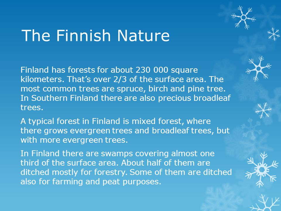 The Finnish Nature Finland has forests for about 230 000 square kilometers.