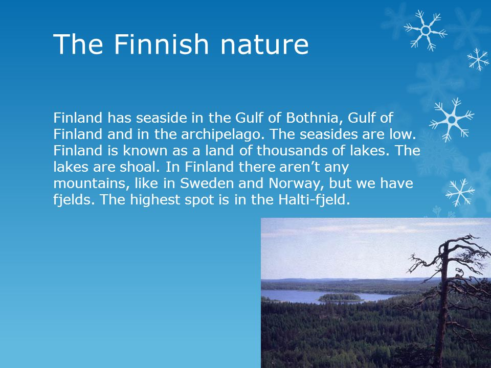 The Finnish nature Finland has seaside in the Gulf of Bothnia, Gulf of Finland and in the archipelago.