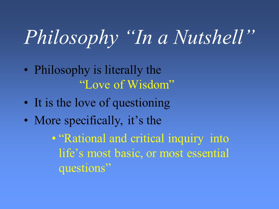 Philosophy In a Nutshell An introduction to some of the branches of philosophy, the questions they ask, and the perspectives shaped by certain answers given...
