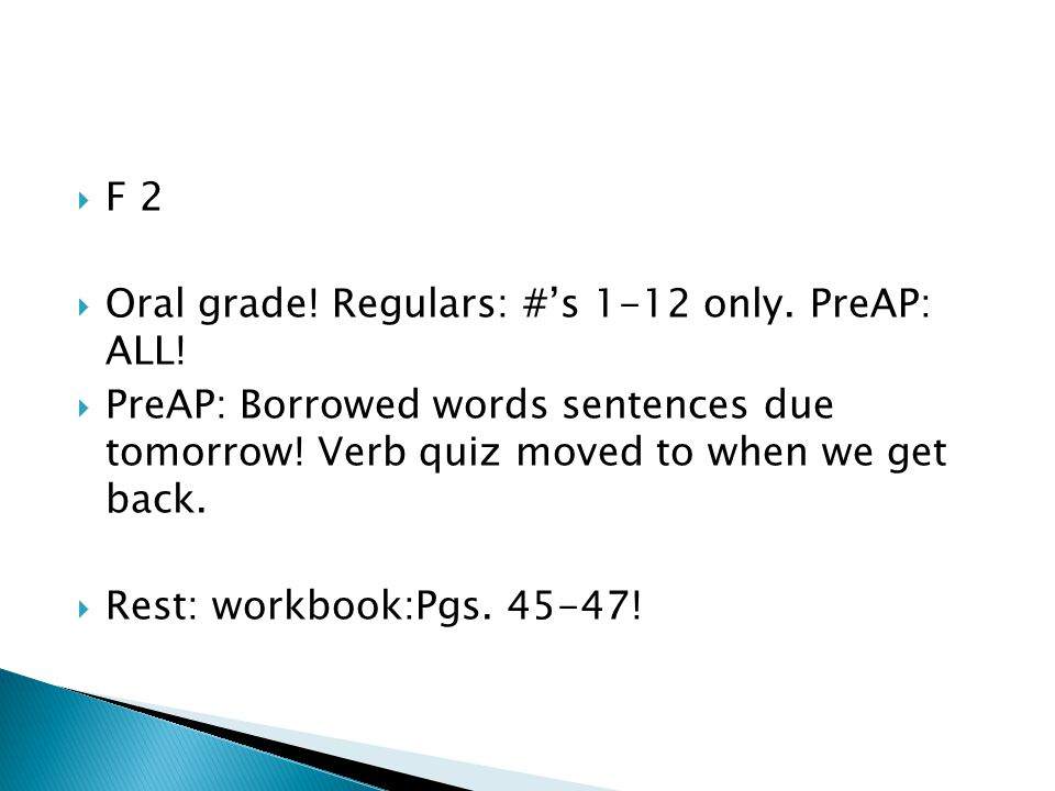  F 2  Oral grade. Regulars: #'s 1-12 only. PreAP: ALL.