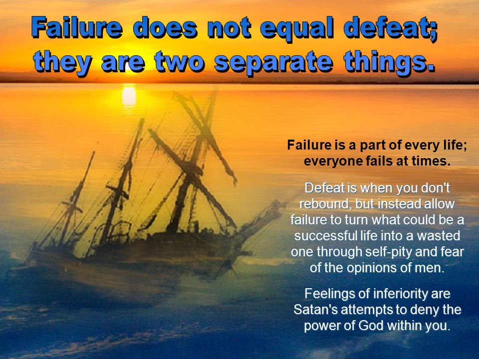 Failure is a part of every life; everyone fails at times.