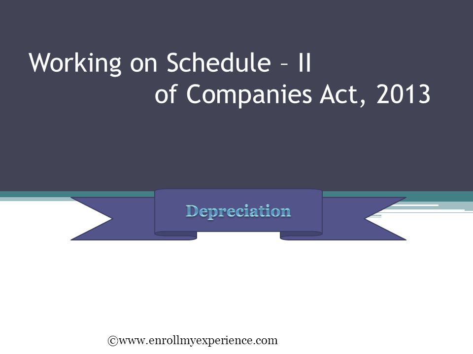 Working on Schedule – II of Companies Act, 2013 ©www.enrollmyexperience.com