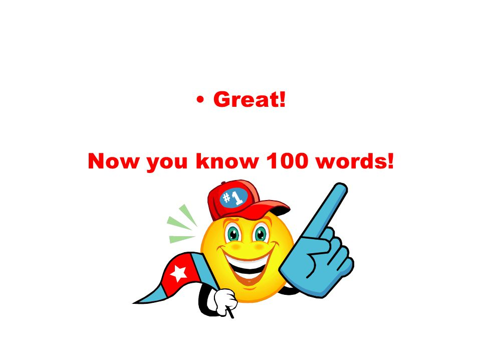Great! Now you know 100 words!