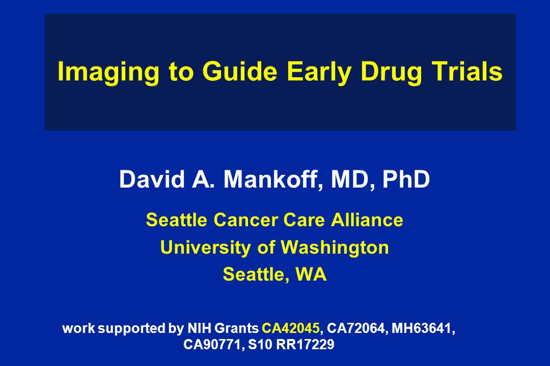 Imaging to Guide Early Drug Trials David A.