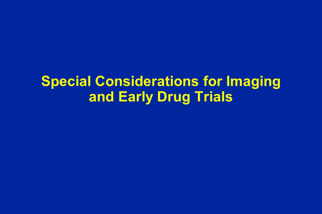 Special Considerations for Imaging and Early Drug Trials