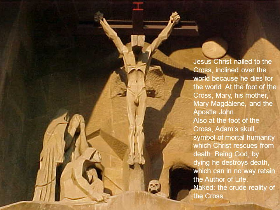 Jesus Christ nailed to the Cross, inclined over the world because he dies for the world.